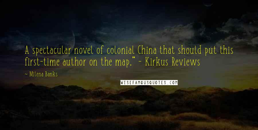 """Milena Banks quotes: A spectacular novel of colonial China that should put this first-time author on the map."""" - Kirkus Reviews"""