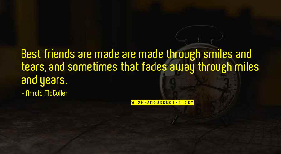 Miles And Smiles Quotes By Arnold McCuller: Best friends are made are made through smiles
