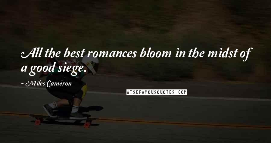 Miles Cameron quotes: All the best romances bloom in the midst of a good siege.