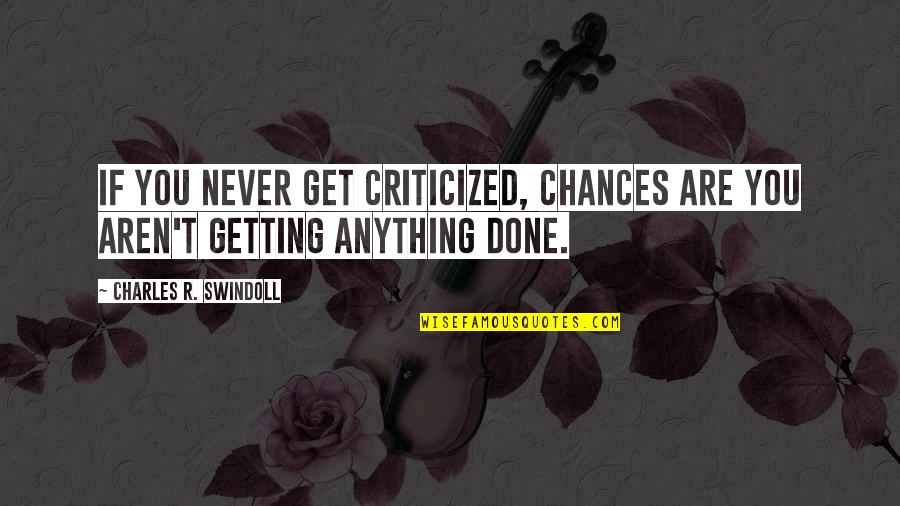Miles Jupp Quotes By Charles R. Swindoll: If you never get criticized, chances are you
