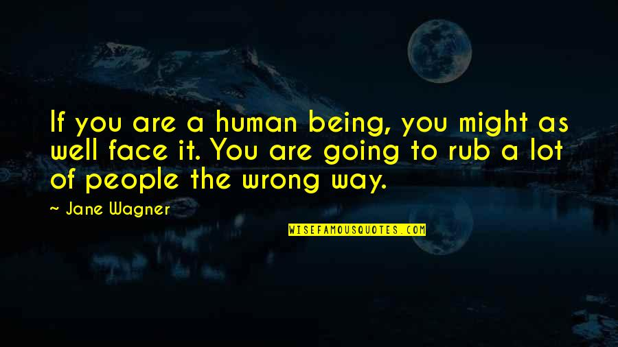 Miles Jupp Quotes By Jane Wagner: If you are a human being, you might