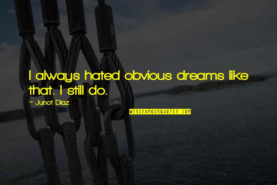 Miles Kane Song Quotes By Junot Diaz: I always hated obvious dreams like that. I