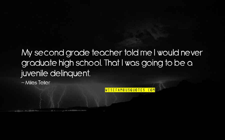 Miles Teller Quotes By Miles Teller: My second grade teacher told me I would