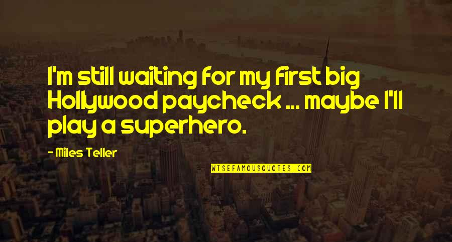 Miles Teller Quotes By Miles Teller: I'm still waiting for my first big Hollywood