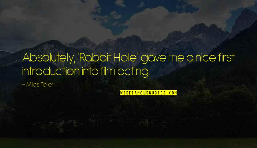 Miles Teller Quotes By Miles Teller: Absolutely, 'Rabbit Hole' gave me a nice first