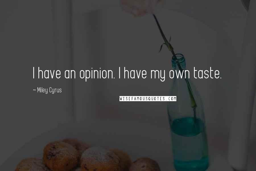 Miley Cyrus quotes: I have an opinion. I have my own taste.
