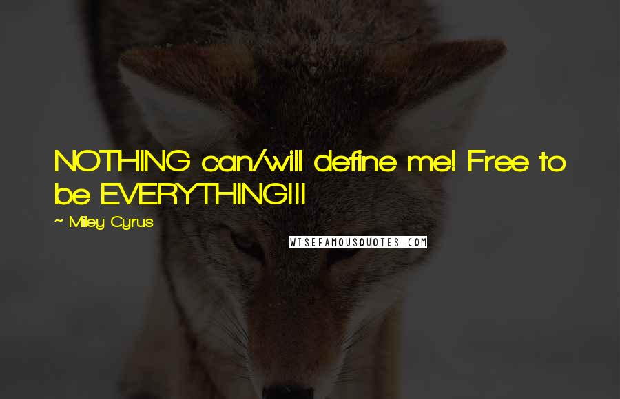 Miley Cyrus quotes: NOTHING can/will define me! Free to be EVERYTHING!!!