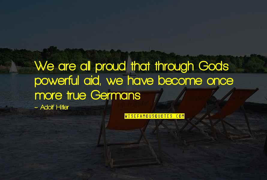 Military Aid Quotes By Adolf Hitler: We are all proud that through God's powerful