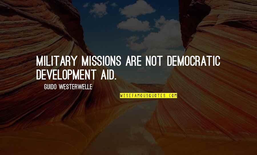 Military Aid Quotes By Guido Westerwelle: Military missions are not democratic development aid.