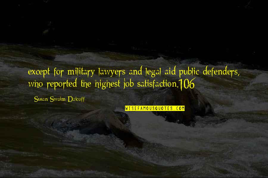 Military Aid Quotes By Susan Swaim Daicoff: except for military lawyers and legal aid/public defenders,