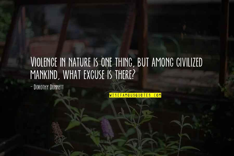 Military Grave Quotes By Dorothy Dunnett: Violence in nature is one thing, but among
