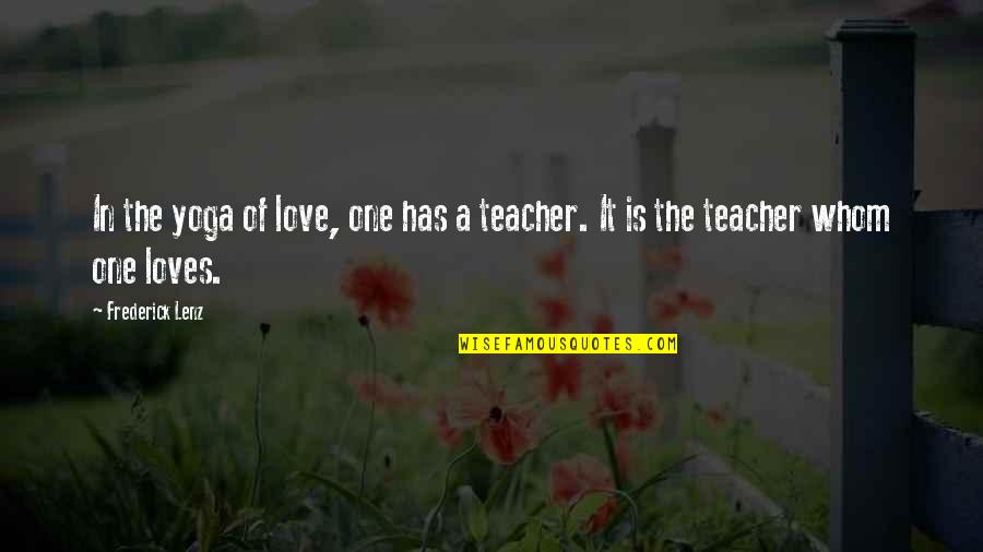 Military Grave Quotes By Frederick Lenz: In the yoga of love, one has a