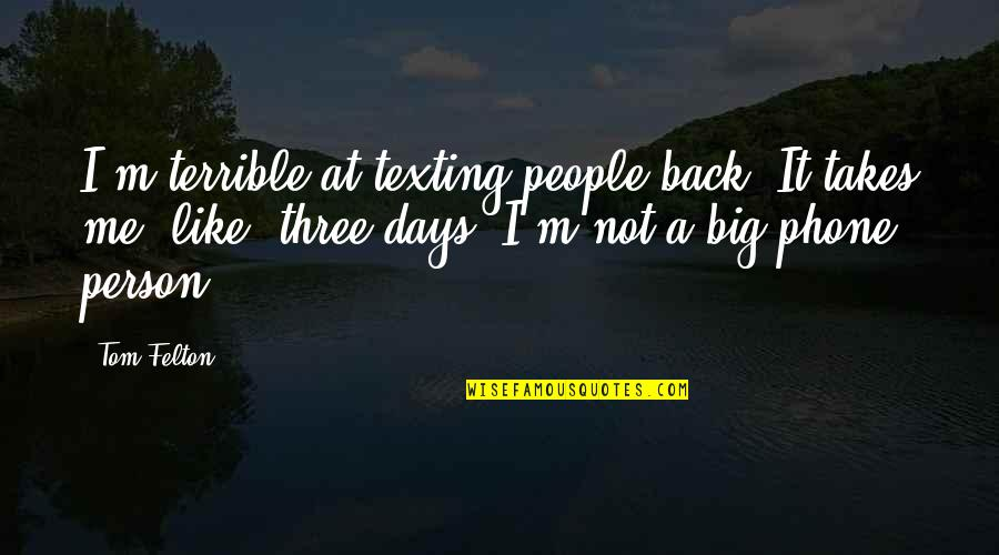 Military Grave Quotes By Tom Felton: I'm terrible at texting people back. It takes