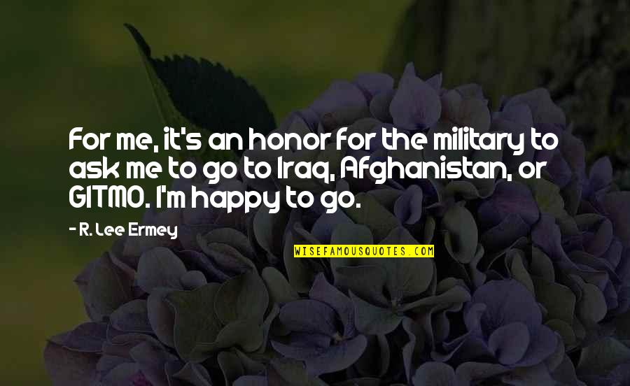 Military Honor Quotes By R. Lee Ermey: For me, it's an honor for the military