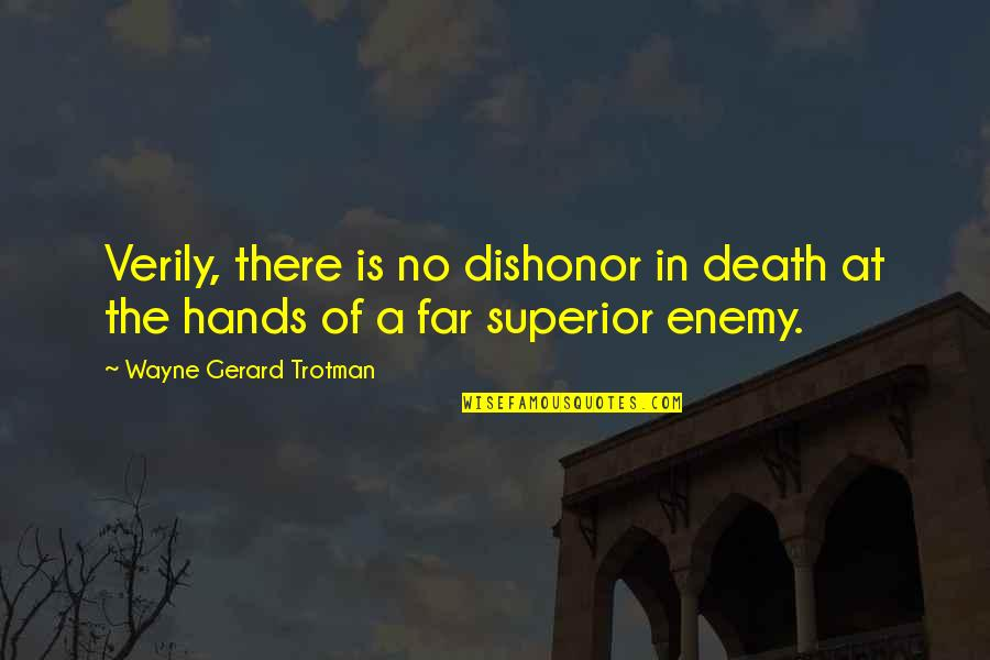 Military Honor Quotes By Wayne Gerard Trotman: Verily, there is no dishonor in death at