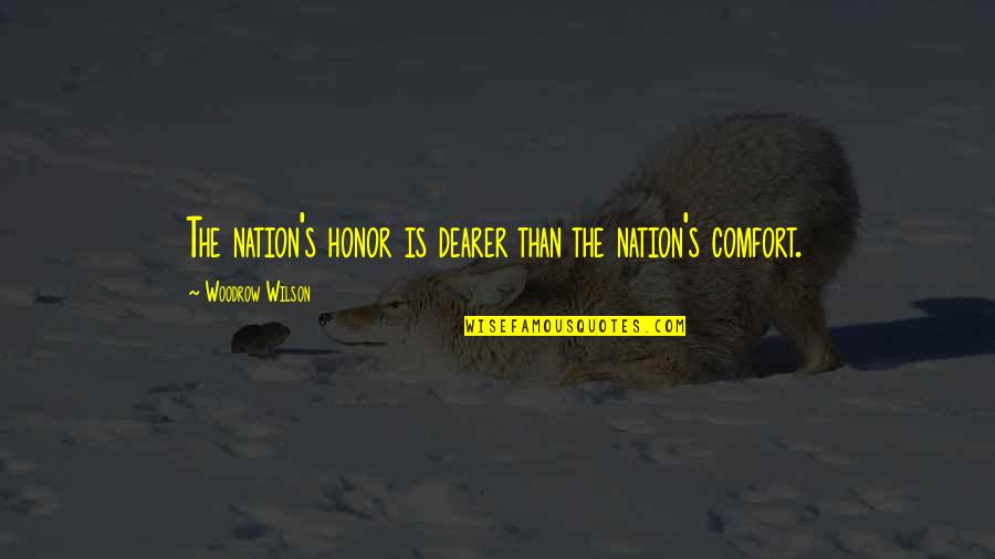 Military Honor Quotes By Woodrow Wilson: The nation's honor is dearer than the nation's
