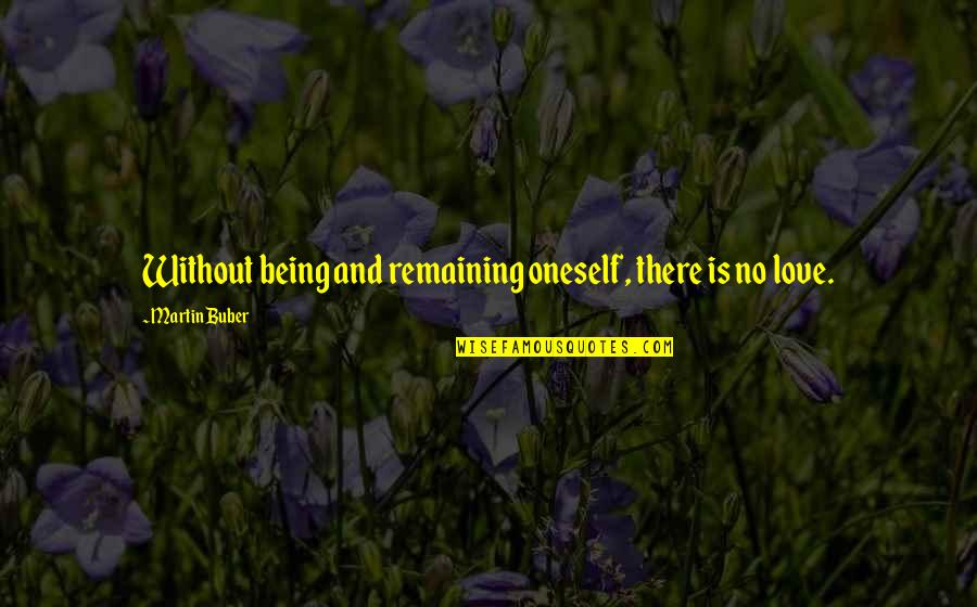 Military Readiness Quotes By Martin Buber: Without being and remaining oneself, there is no
