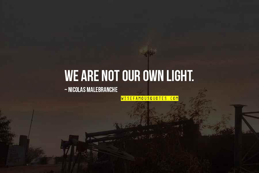 Military Readiness Quotes By Nicolas Malebranche: We are not our own light.