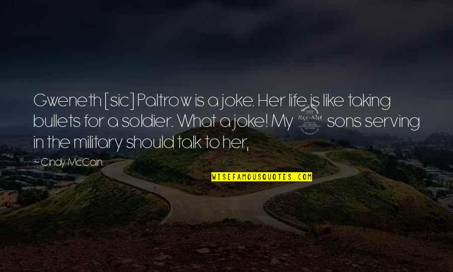 Military Serving Quotes By Cindy McCain: Gweneth [sic] Paltrow is a joke. Her life