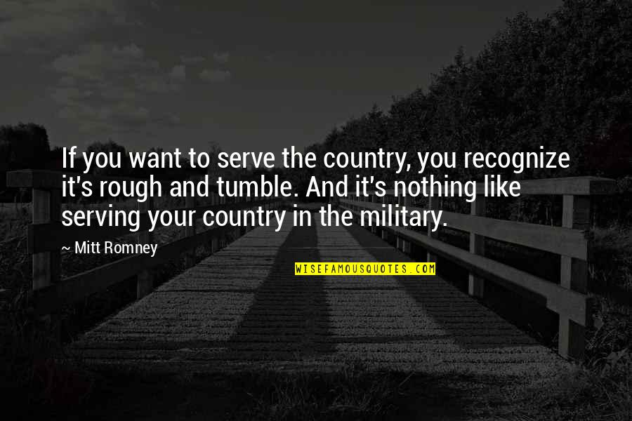 Military Serving Quotes By Mitt Romney: If you want to serve the country, you