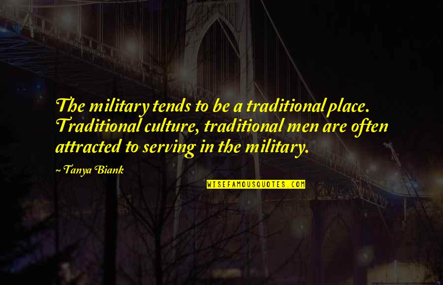 Military Serving Quotes By Tanya Biank: The military tends to be a traditional place.