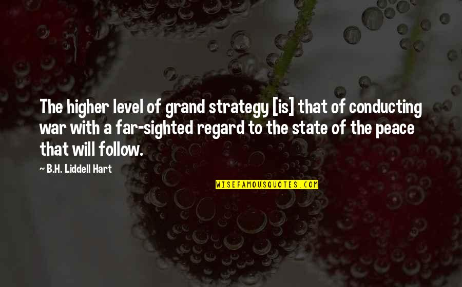 Military Strategy Quotes By B.H. Liddell Hart: The higher level of grand strategy [is] that