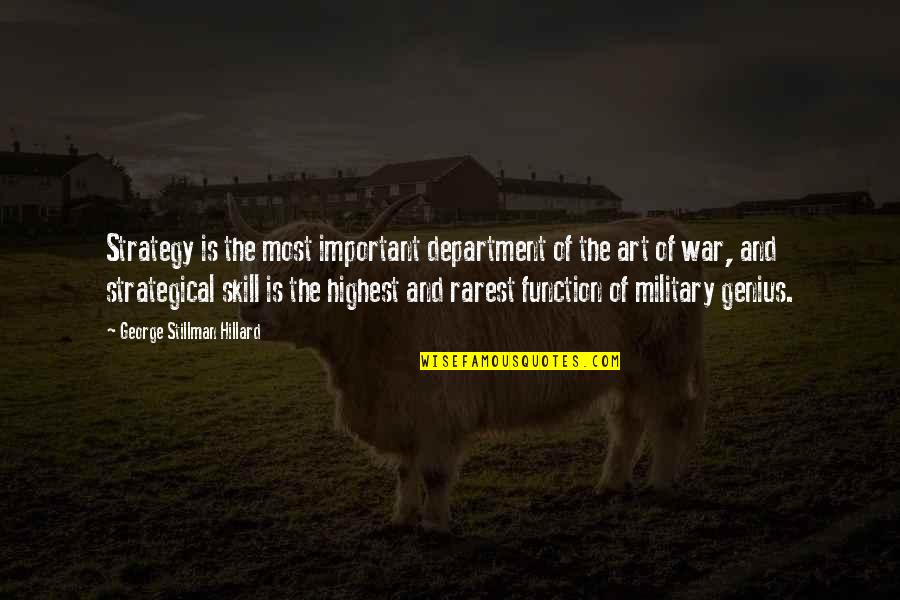 Military Strategy Quotes By George Stillman Hillard: Strategy is the most important department of the