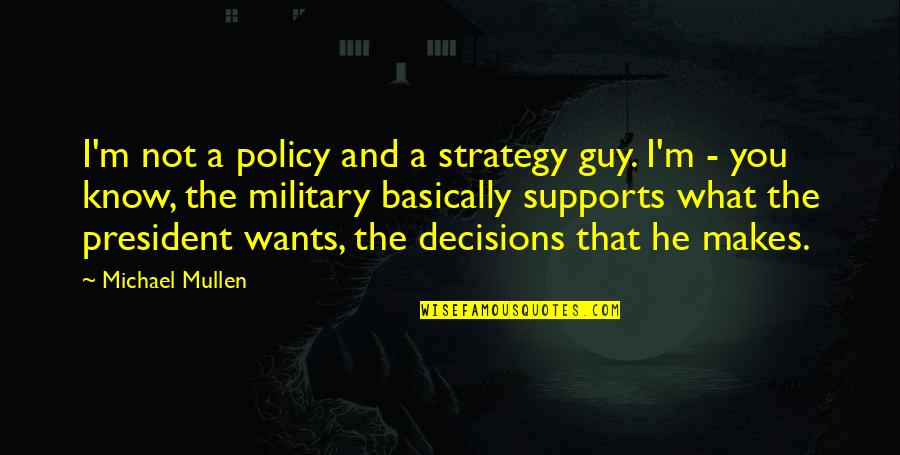 Military Strategy Quotes By Michael Mullen: I'm not a policy and a strategy guy.
