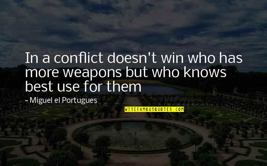 Military Strategy Quotes By Miguel El Portugues: In a conflict doesn't win who has more