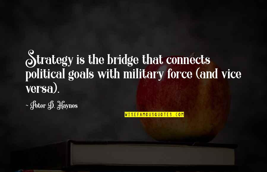 Military Strategy Quotes By Peter D. Haynes: Strategy is the bridge that connects political goals