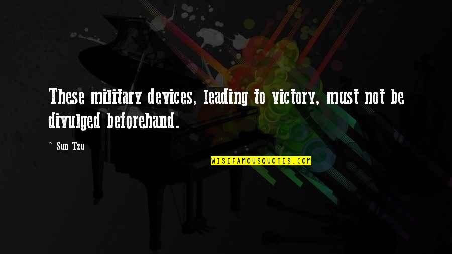 Military Strategy Quotes By Sun Tzu: These military devices, leading to victory, must not