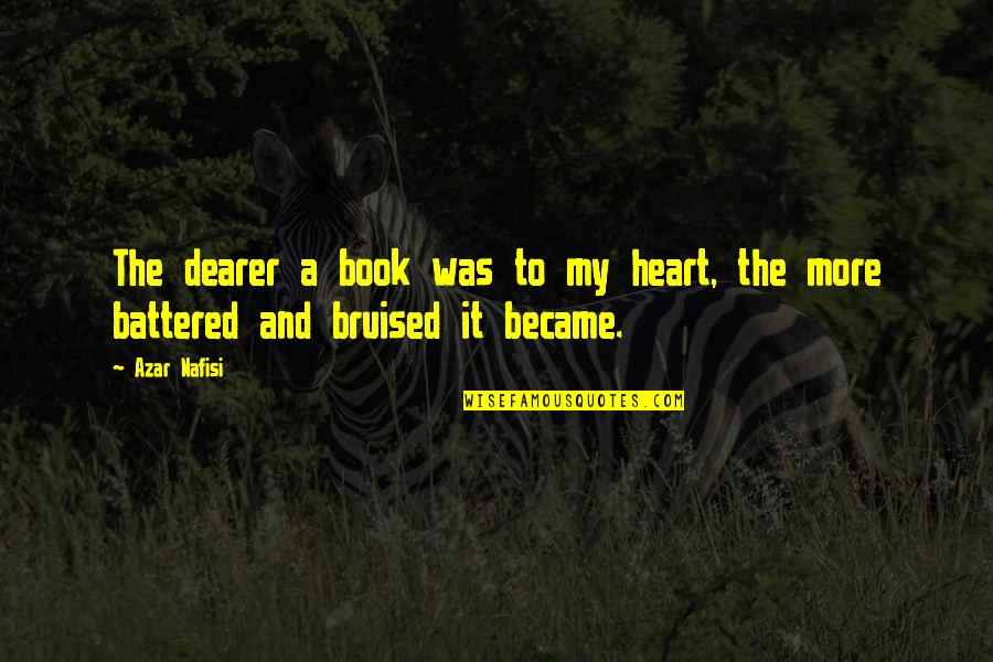 Military Training Instructor Quotes By Azar Nafisi: The dearer a book was to my heart,