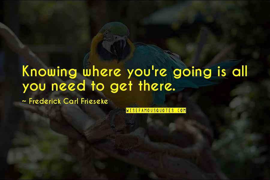 Military Training Instructor Quotes By Frederick Carl Frieseke: Knowing where you're going is all you need
