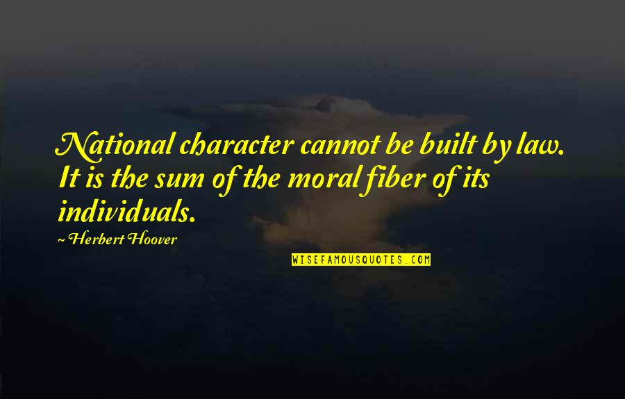 Military Training Instructor Quotes By Herbert Hoover: National character cannot be built by law. It