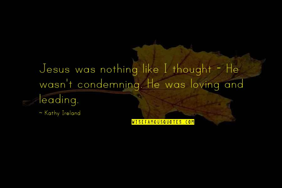 Military Training Instructor Quotes By Kathy Ireland: Jesus was nothing like I thought - He
