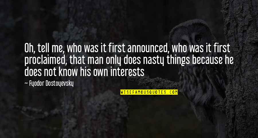 Miljkovi Quotes By Fyodor Dostoyevsky: Oh, tell me, who was it first announced,