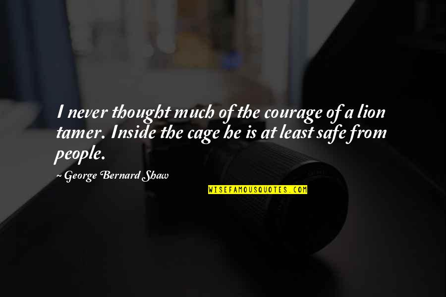Miljkovi Quotes By George Bernard Shaw: I never thought much of the courage of
