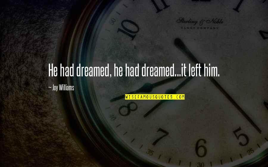 Miljkovi Quotes By Joy Williams: He had dreamed, he had dreamed...it left him.