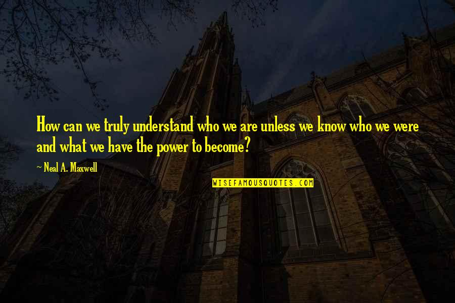 Miljkovi Quotes By Neal A. Maxwell: How can we truly understand who we are