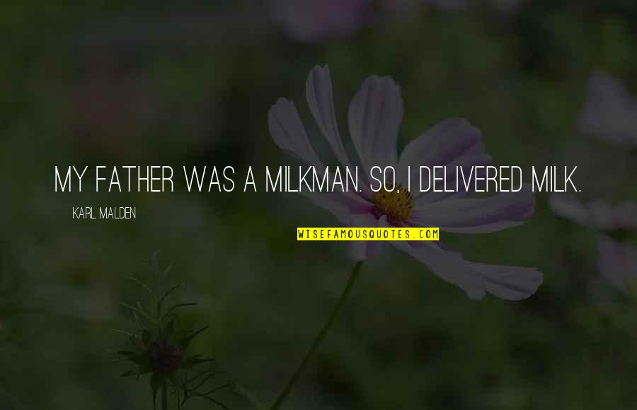 Milkman Quotes By Karl Malden: My father was a milkman. So, I delivered