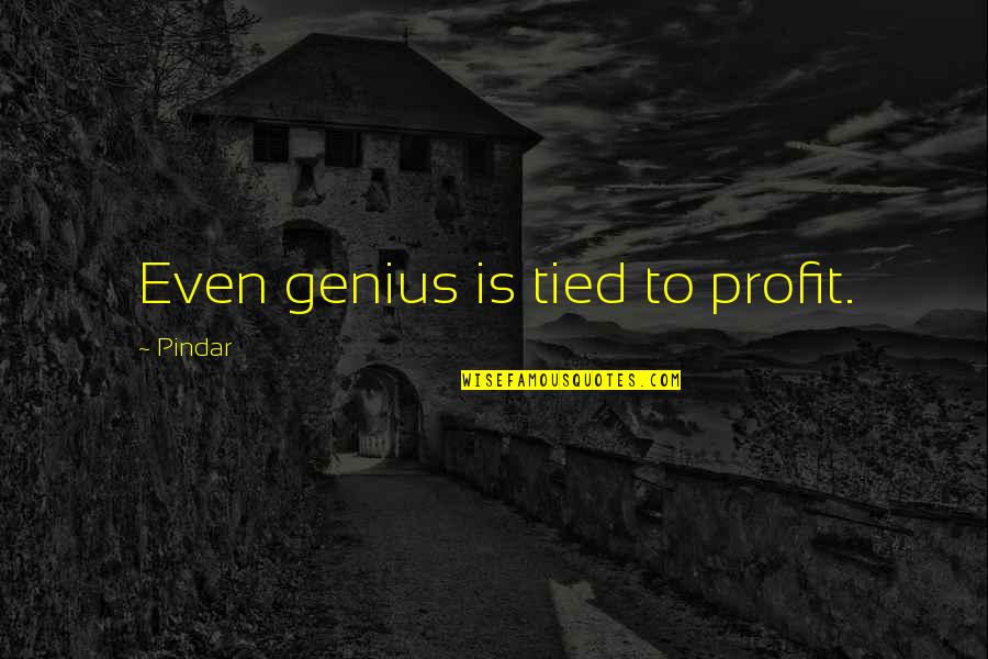Milkman Quotes By Pindar: Even genius is tied to profit.