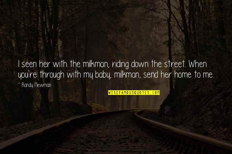 Milkman Quotes By Randy Newman: I seen her with the milkman, riding down