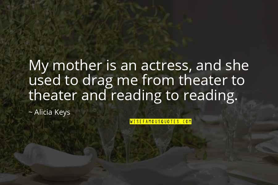 Millat Quotes By Alicia Keys: My mother is an actress, and she used