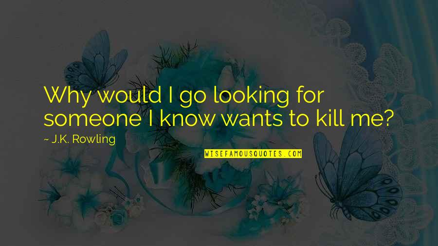 Millat Quotes By J.K. Rowling: Why would I go looking for someone I