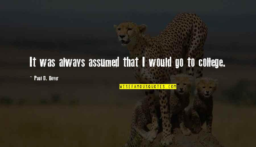 Millat Quotes By Paul D. Boyer: It was always assumed that I would go