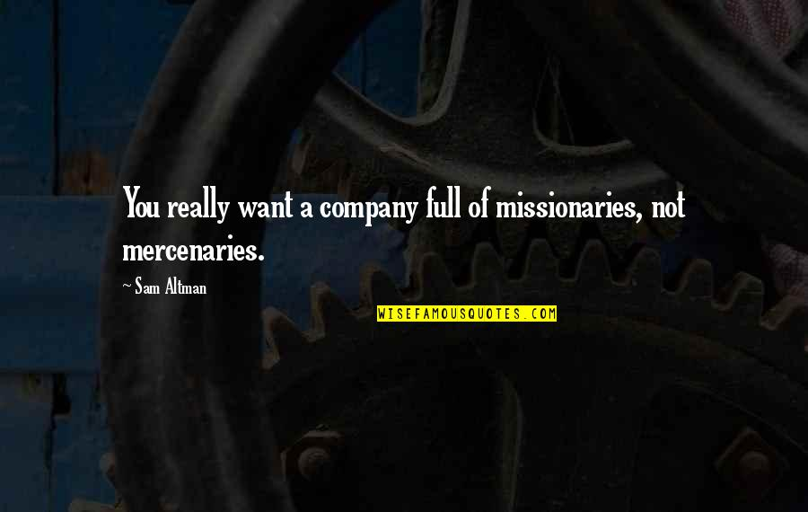 Millat Quotes By Sam Altman: You really want a company full of missionaries,