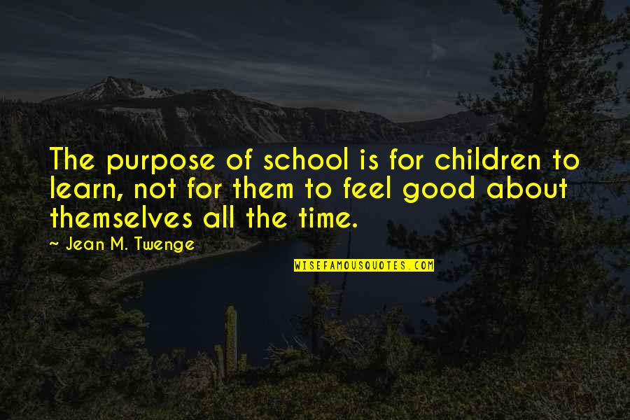 Millenial Quotes By Jean M. Twenge: The purpose of school is for children to