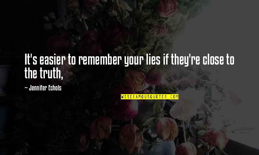 Millenial Quotes By Jennifer Echols: It's easier to remember your lies if they're