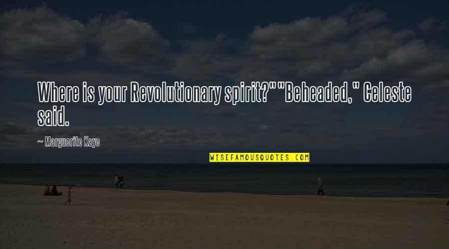 "Millenial Quotes By Marguerite Kaye: Where is your Revolutionary spirit?""""Beheaded,"" Celeste said."