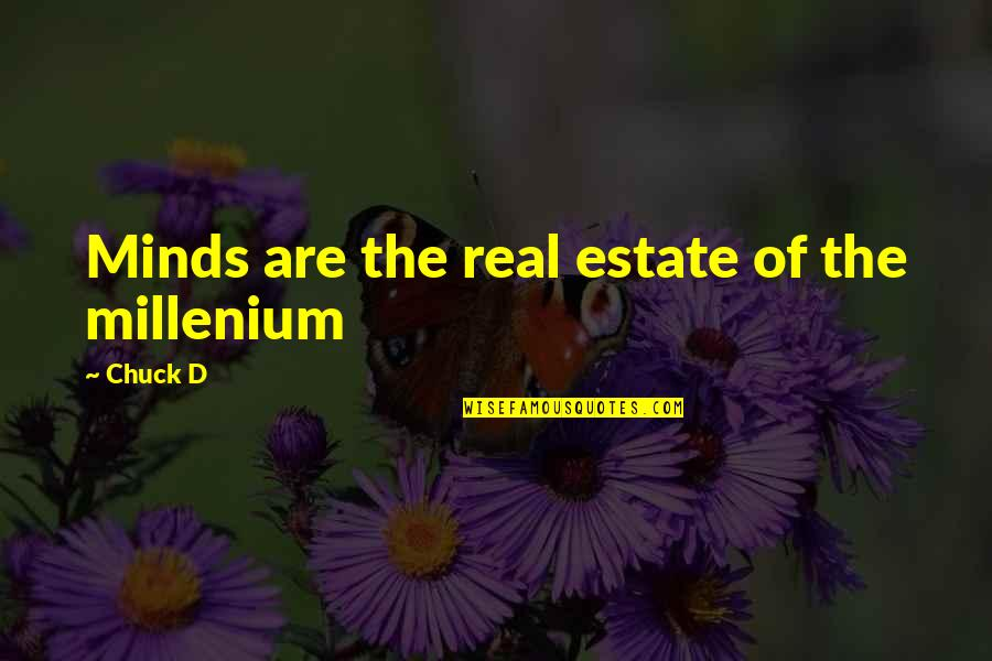 Millenium 1 Quotes By Chuck D: Minds are the real estate of the millenium